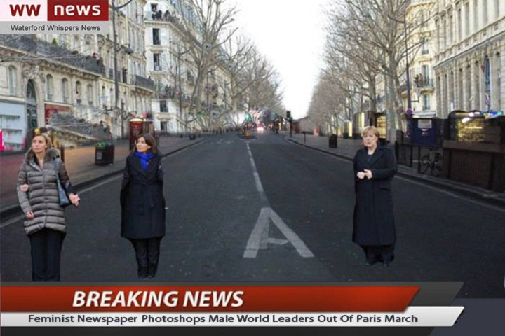 "Waterford Whispers News published a photo of world leaders marching in Paris with the male politicians edited out, accompanied by a caption reading: ""Feminist newspaper Photoshop's male world leaders out of Paris march.""."