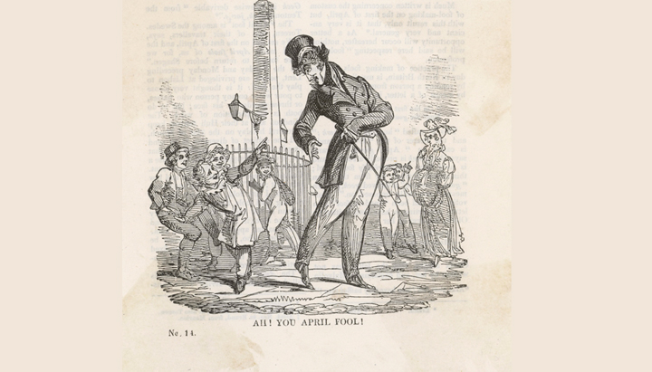 In this illustration dating back to 1826, this gentleman wasn't pleased with an April Fool's Day prank.