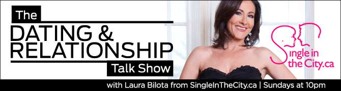 The dating and relationship talk show with Laura Bilota from SingleInTheCity.ca. Sundays at 10pm