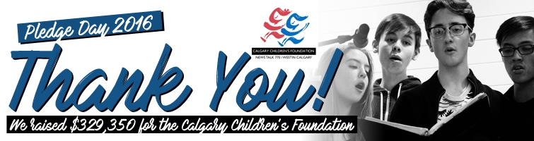 Pledge Day 2016 - Thank you! We raised $329,350 for the Calgary Children's Foundation