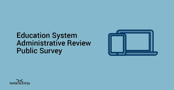 Nova Scotia has launched a survey asking for feedback on the province's education system.
