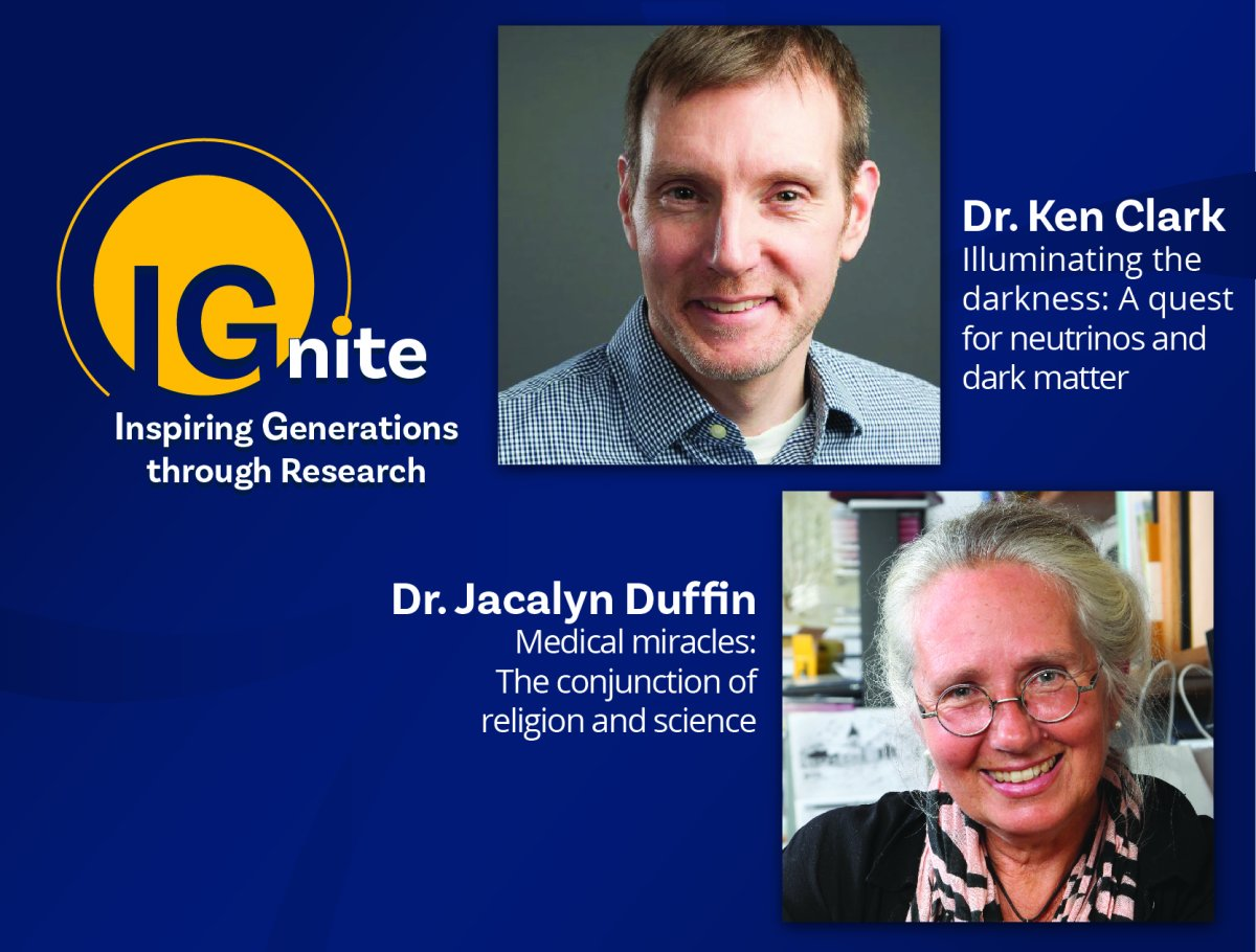 Queen's University and The Arthur B. McDonald Canadian Astroparticle Physics Research Institute would like to introduce IGnite: Inspiring Generations through Research. This exciting new event series will showcase the breadth of research happening across the university to all audiences. This open and accessible event promises to inspire people of all ages to experience first-hand the global impact of research done at Queen's. The event will feature two celebrated Queen's researchers: Astrophysicist Dr. Ken Clark will explore the mysteries of dark matter, highlighting his work at SNOLAB in Sudbury and Ice Cube in Antarctica, while Dr. Jacalyn Duffin will explore the history of medical miracles, including her role in the canonization of the first Canadian-born saint. In addition to the exciting talks, students and faculty will present experiment demonstrations, research posters, and photographs, providing lots of chances to meet and ask questions with the people behind the research. The audience of 250+ will encompass multiple generations from all walks of life: children, teenagers, young adults, parents, grandparents, and everyone in between. Due to the limited capacity, free registration is required to attend. Note: light refreshments will be served.