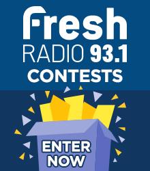 Fresh Radio 93.1 Contests - Enter Now