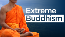 Continue reading: The rise of extreme Buddhism: What's happening and why?