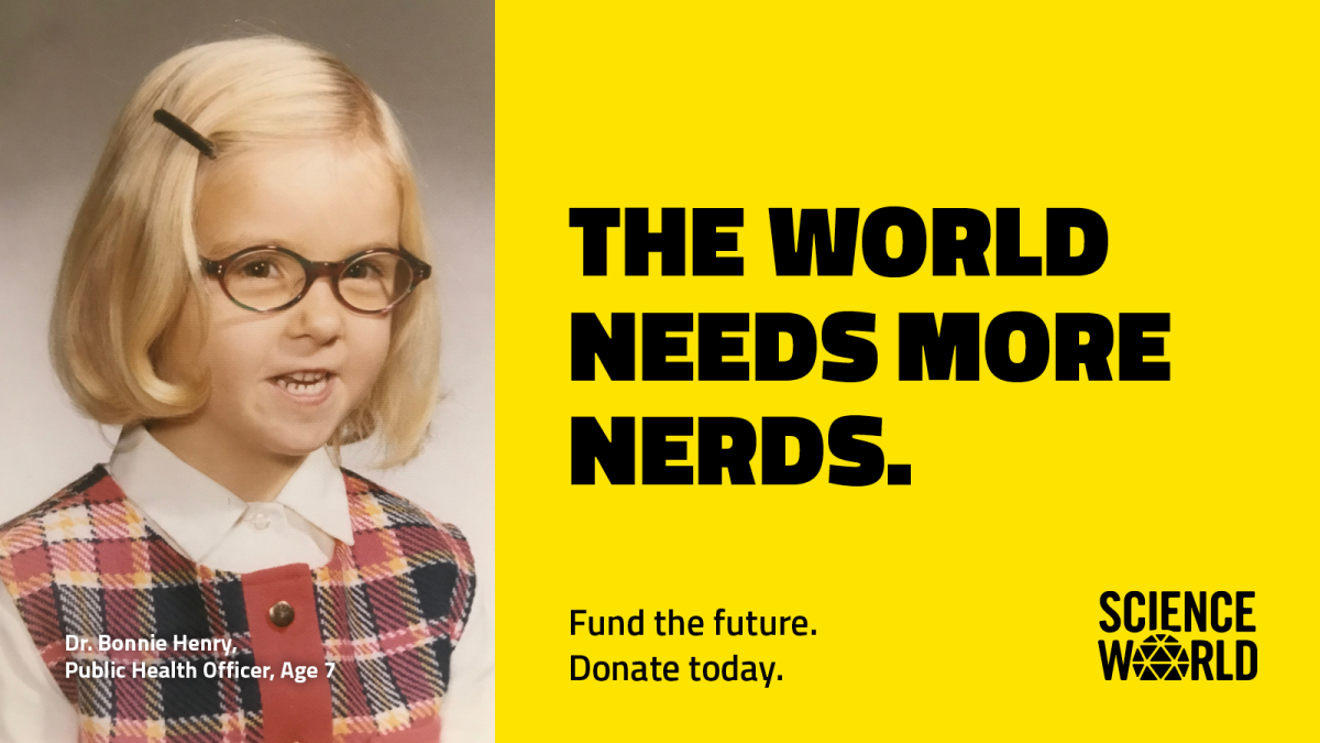 Dr. Bonnie Henry is one of the big names lending their face to Science World's fundraising campaign.