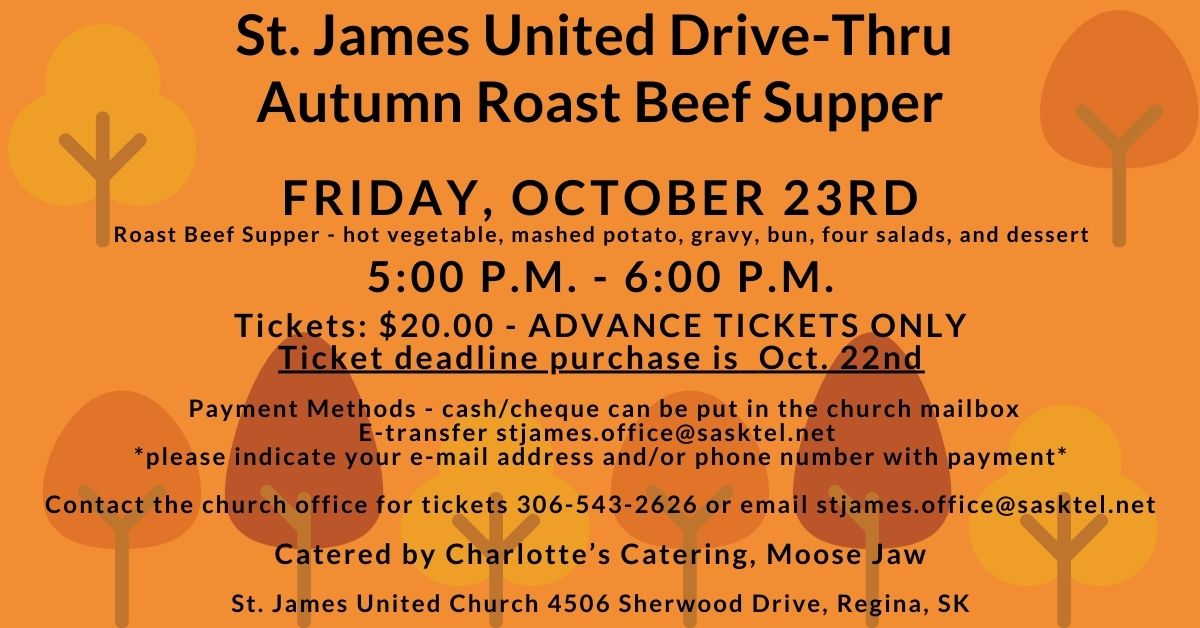 Drive-Thru Autumn Roast Beef Dinner on October 23rd. Contact the church office by phone 306.543.2626 or email office.stjames@sasktel.net tickets are $20 each and must be purchased in advance. We do accept cash/cheque and etransfer. Support local, eat a homemade homestyle delicious meal with zero fuss and feel good about it! Catered by @CharlottesCateringMJ.