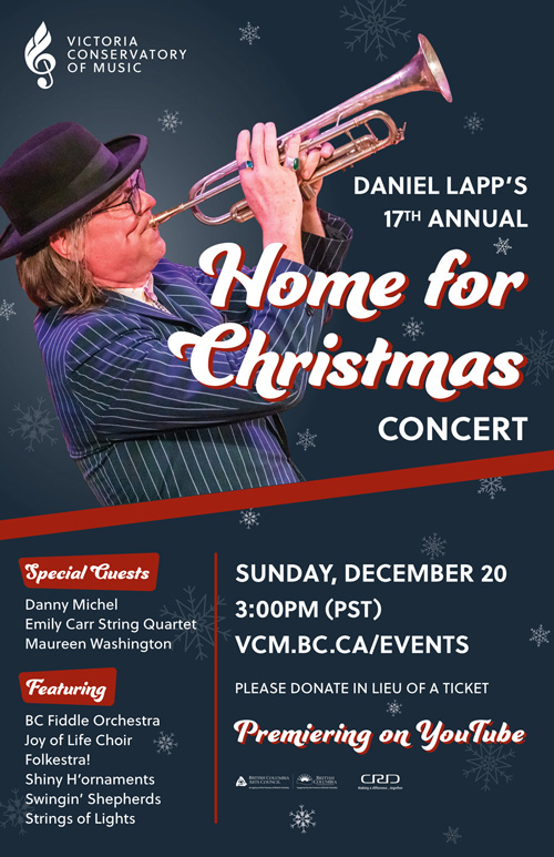 "With some holiday magic, Daniel Lapp brings ""together"" nearly 150 students and alumni in his legendary musical student ensembles; the BC Fiddle Orchestra, Fiddleharmonic, Old-Time DanceBand, the BC Fiddle Orchestra Provincial ensemble, Folkestra! and the Joy of Life Choir. They will perform a variety of Canadian Coast-to-Coast inspired tunes and festive favourites including the First Noel, Joy to the World, Silent Night, and ""I'll Be Home for Christmas"". Once again, Daniel will be joined by an incredible line-up of special guests including Canadian musician, songwriter and producer Danny Michel, one of BC's finest music ensembles, the Emily Carr String Quartet and Victoria's favourite Jazz Singer Maureen Washington. Chiming in to bring the accompanying music are the Home for Christmas house bands: the Shiny H'ornaments, Swingin' Shepherds, and the Strings of Lights. As in years past Daniel's daughter, Sóley Lapp-MacDonald will join her Dad on stage for some magical, musical moments. The 17th annual Daniel Lapp's Home for Christmas Concert is being filmed at the Victoria Conservatory of Music, in the Alix Goolden Performance Hall and Wood Hall, as well as at other locations in and around Greater Victoria, BC. With exciting performances by Daniel's special guests, and a few added holiday surprises, Daniel and his many musically talented friends and students will be bringing you an online holiday celebration that is not to be missed. This year, Home for Christmas takes on a new meaning as the VCM presents this wonderful annual concert online for the first time. As families and friends will be feeling the restrictions on gatherings this season, Daniel Lapp's Home for Christmas Concert will bring that warm holiday feeling right into your home and bring the community together through music. The Victoria Conservatory of Music is suggesting to everyone who enjoys Daniel Lapp's Home for Christmas Concert and the joy of music, to make a $25 donation, or more, in lieu of purchasing a ticket. Your generous support ensures the VCM can continue to bring concerts to our community and keeps music education as affordable as possible and accessible to all. For information on the concert and donating visit: https://vcm.bc.ca/event/home-for-christmas/."