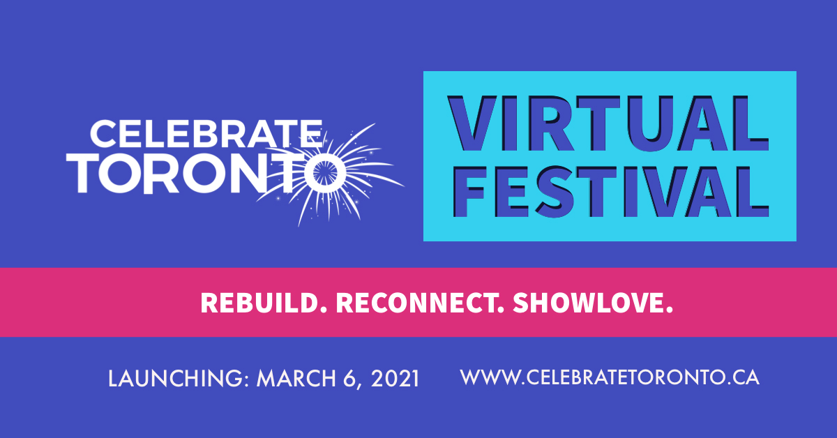 Event Description: Celebrate Toronto, will be honoring Toronto's 187th Anniversary as a Virtual Festival launching March 6th, 2021. Let's 'Rebuild, Reconnect, and Show Love' for Toronto and our small businesses.