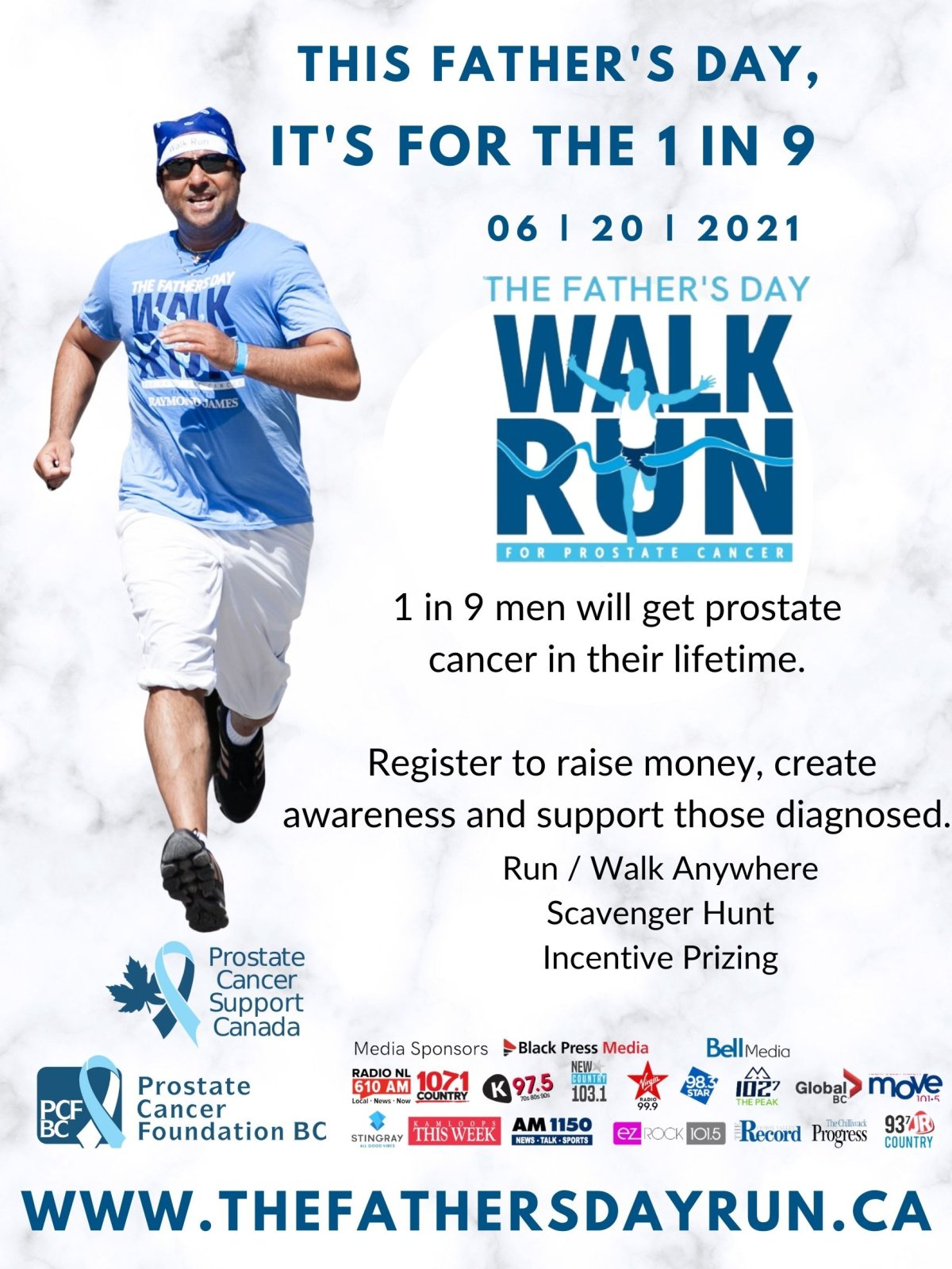 June 20th marks the 23rd Annual walk / run for prostate cancer. This signature event is one of Prostate Cancer Foundation BC (PCFBC) largest fundraisers which allows us to continue to promote awareness, assist support groups and support research across Canada. 1 in 9 Canadian men will be diagnosed with prostate cancer in their lifetime. You can be anywhere and be part of the event as our 2021 event is virtual. We have also added so many other exciting aspects like a scavenger hunt with prizing, incentive prizing and registration prizing. Check out the event website for all the information. www.thefathersdayrun.ca.