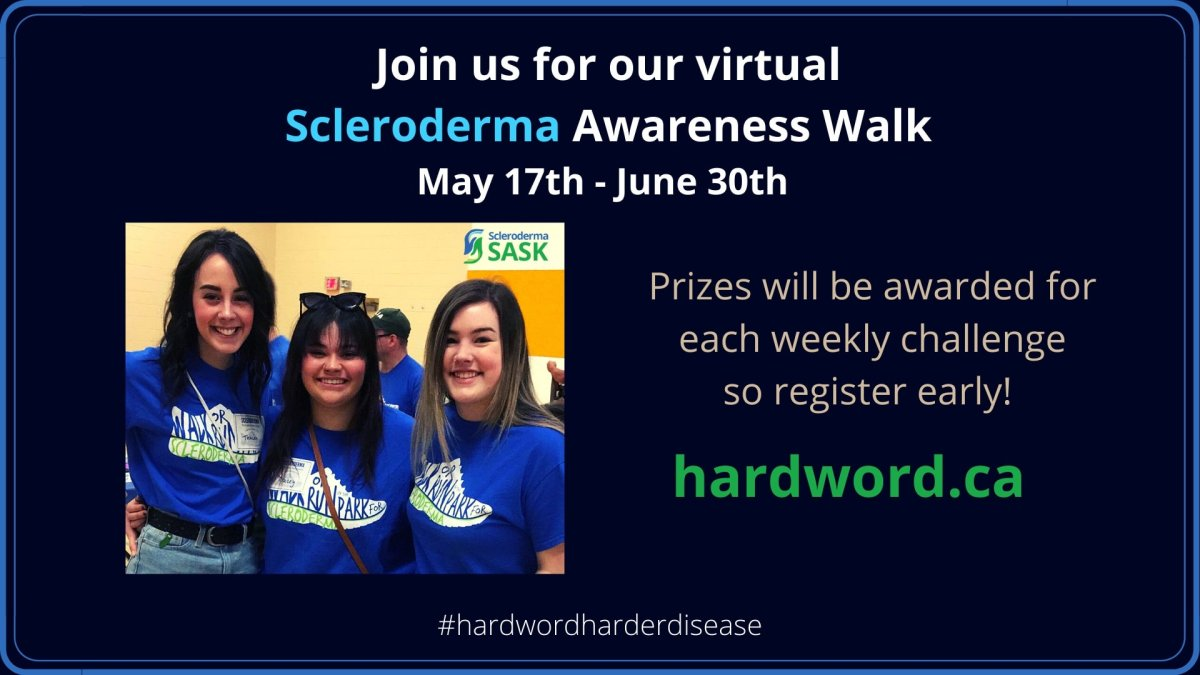 Scleroderma SASK invites you to join us for our VIRTUAL walk. This year, in absence of our usual in-person event, we are engaging in a fun online campaign with many chances at great prizes! You can participate virtually by sharing pictures that display your support while doing a variety of safe activities. If you enjoy scenic walks or runs, exercising with your pets, creating sidewalk or window art or lighting up your home and yard then be sure to visit hardword.ca to register. Scleroderma is a rare, progressive disease of the vascular and immune systems, and is a severe connective tissue disorder. In Scleroderma, the over production of collagen causes thickening, hardening and scarring of organs often leading to complications. There is no way to determine which organs will be affected or how aggressive the disease will be. We do know that Scleroderma is not contagious. There is no known cause, no specific treatment and no cure. June is Scleroderma Month in Saskatchewan. Registration is now open for our virtually scheduled event. To learn more or to become involved please visit hardword.ca.